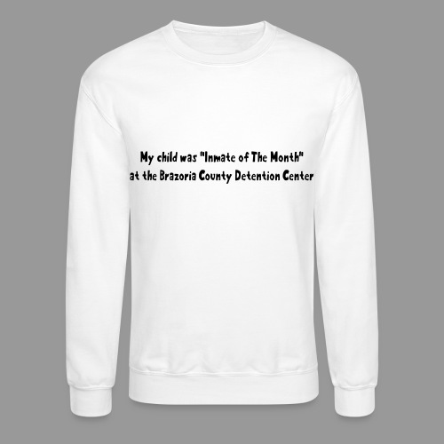 My Child Was Inmate Of The Month - Crewneck Sweatshirt
