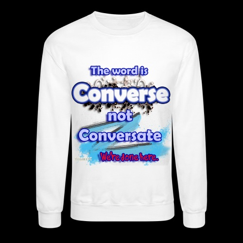 Converse not Conversate - Crewneck Sweatshirt