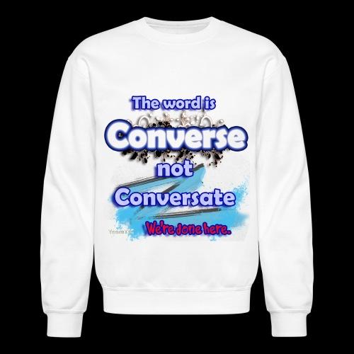 Converse not Conversate - Unisex Crewneck Sweatshirt
