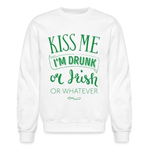 Kiss Me. I'm Drunk. Or Irish. Or Whatever - Unisex Crewneck Sweatshirt