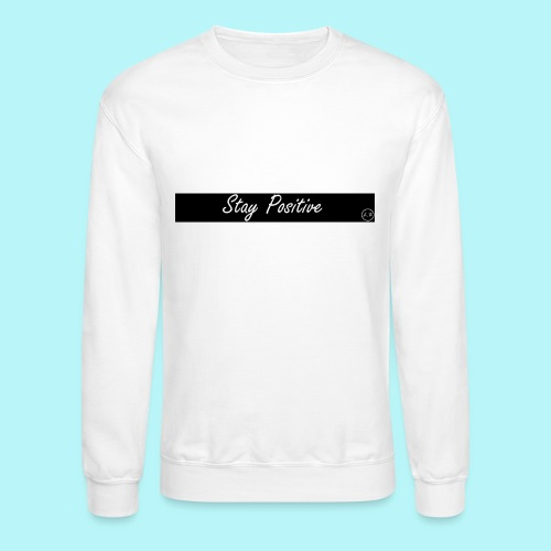 Stay Positive - Crewneck Sweatshirt