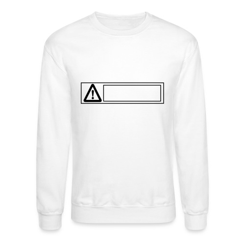 warning sign - Crewneck Sweatshirt