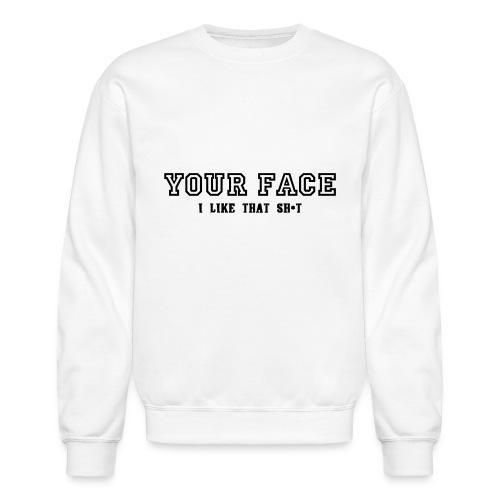 Your Face - Crewneck Sweatshirt