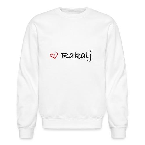 I love Rakalj - Unisex Crewneck Sweatshirt