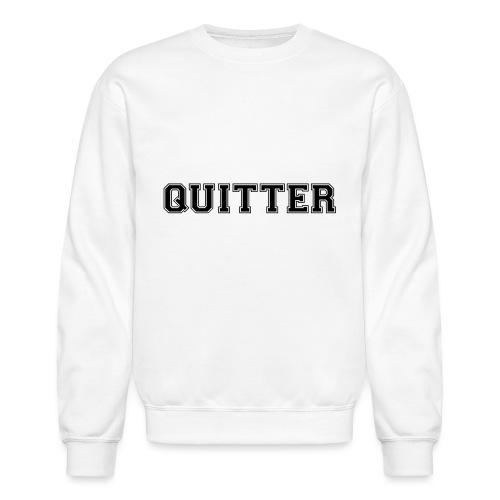 Quitter - Unisex Crewneck Sweatshirt