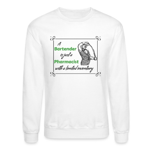 A Bartender is a Pharmacist with Limited Inventory - Crewneck Sweatshirt