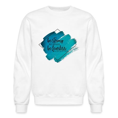 Be Strong - Crewneck Sweatshirt