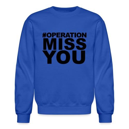 Operation Miss You - Crewneck Sweatshirt