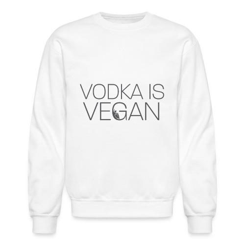 Vodka Is Vegan - Unisex Crewneck Sweatshirt