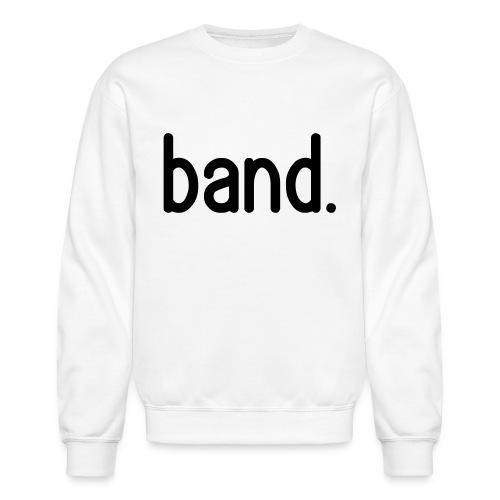 band. - Crewneck Sweatshirt