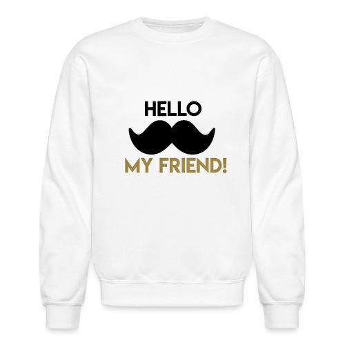 Hello my friend - Unisex Crewneck Sweatshirt