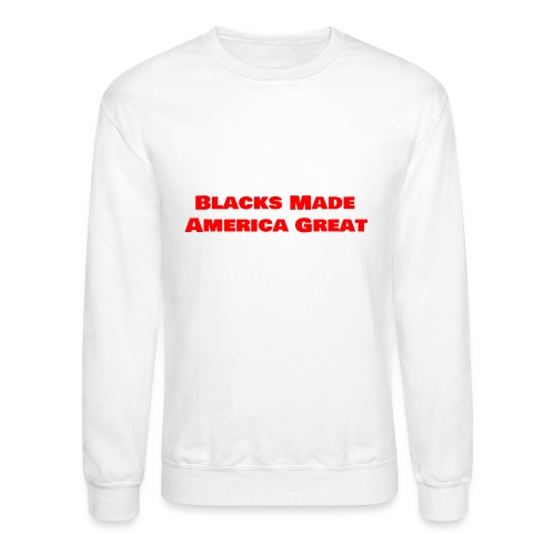(blacks_made_america1) - Crewneck Sweatshirt