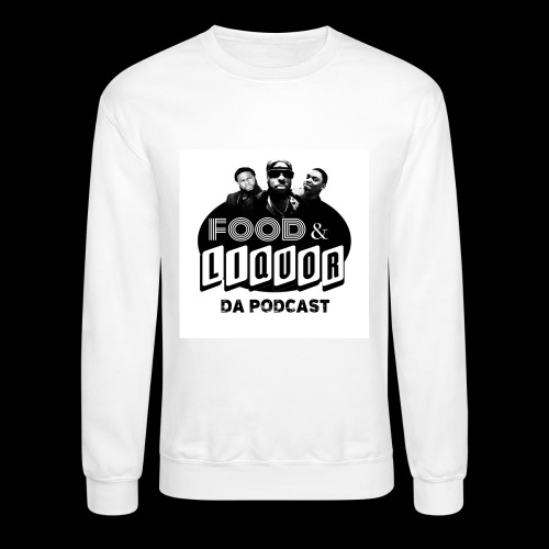Food & Liquor Da Podcast Logo - Crewneck Sweatshirt