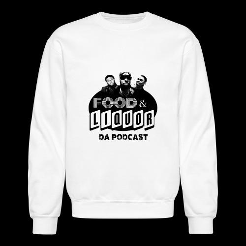 Food & Liquor Da Podcast Logo - Unisex Crewneck Sweatshirt