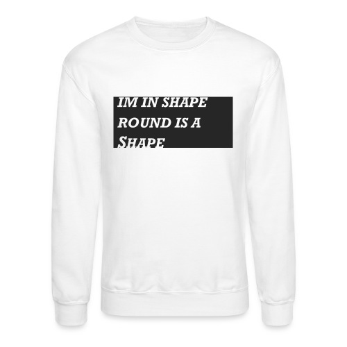 Im in Shape - Crewneck Sweatshirt