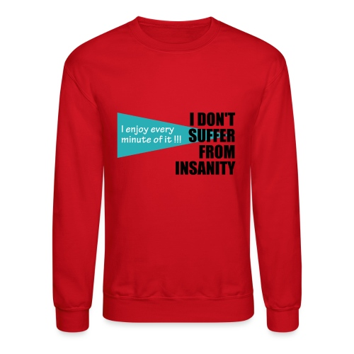 I Don't Suffer From Insanity, I enjoy every minute - Crewneck Sweatshirt