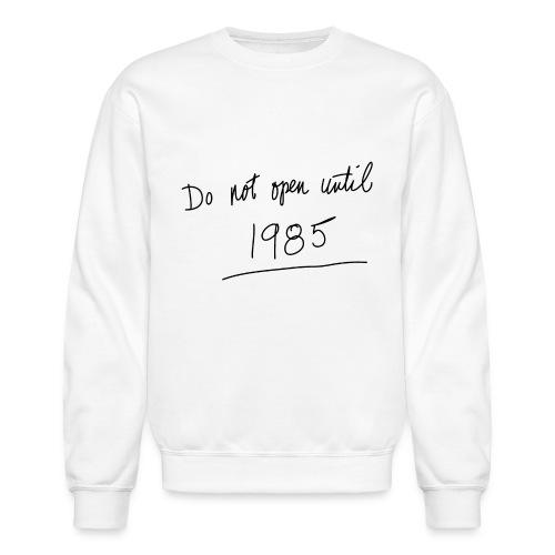 Do Not Open Until 1985 - Crewneck Sweatshirt