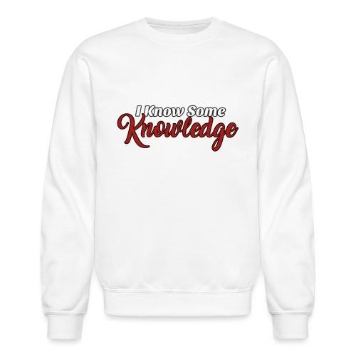 I Know Some Knowledge - Crewneck Sweatshirt