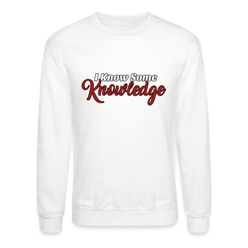 I Know Some Knowledge - Unisex Crewneck Sweatshirt