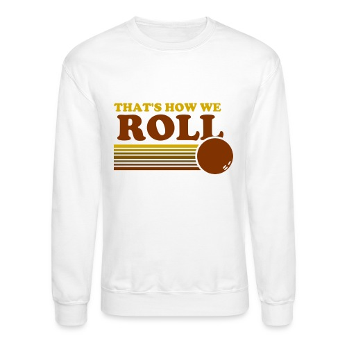 we_roll - Crewneck Sweatshirt