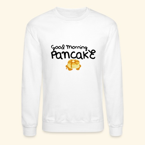 Good Morning Pancake Mug - Unisex Crewneck Sweatshirt