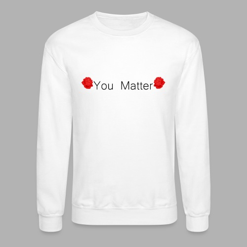 You Matter - Shirt - Unisex Crewneck Sweatshirt