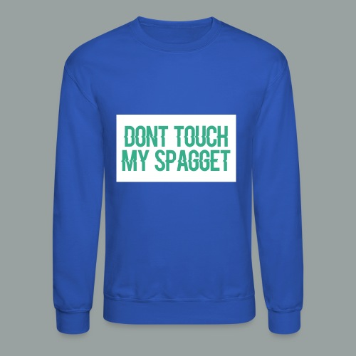 Dont you touch my spaggheti - Crewneck Sweatshirt