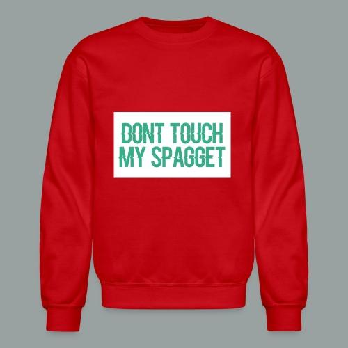 Dont you touch my spaggheti - Crewneck Sweatshirt
