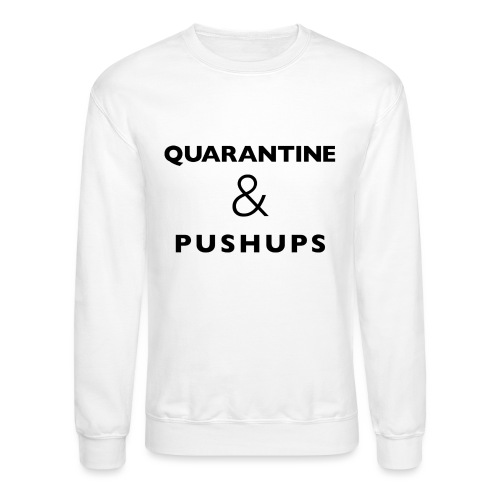 quarantine and pushups - Crewneck Sweatshirt