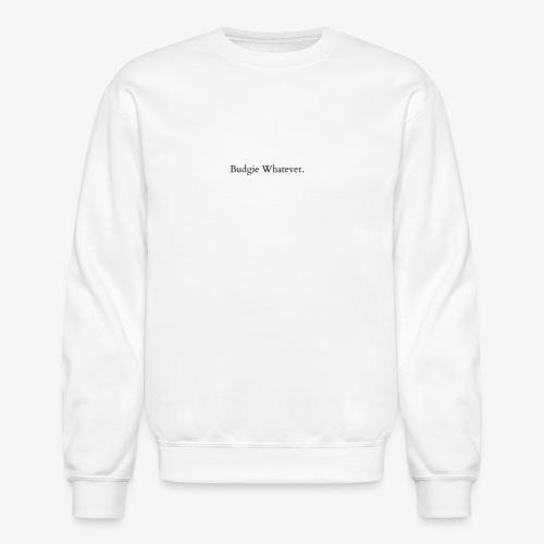 Budgie Whatever.. - Crewneck Sweatshirt