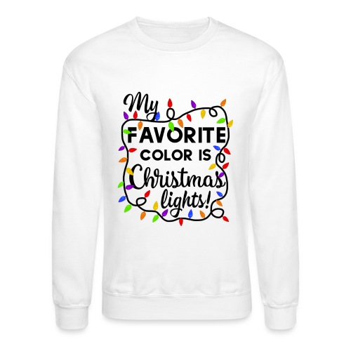 My Favorite Color Is Christmas Lights Design - Unisex Crewneck Sweatshirt