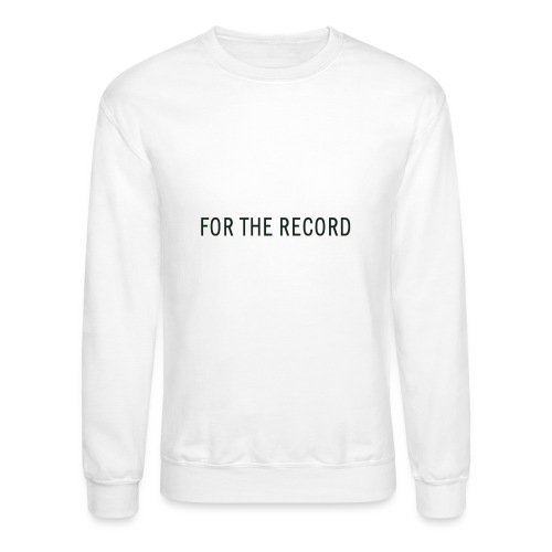For The Recrod - Unisex Crewneck Sweatshirt