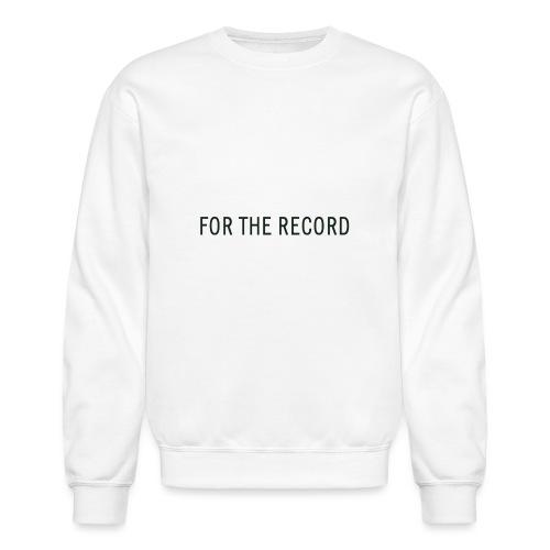For The Recrod - Unisex Crewneck Sweatshirt