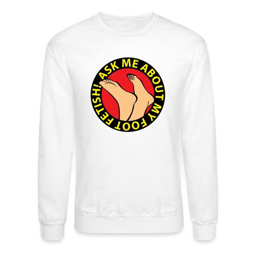 ASK ME ABOUT MY FOOT FETISH! - Unisex Crewneck Sweatshirt