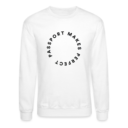 Passport Makes Perfect - Unisex Crewneck Sweatshirt
