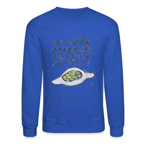 We Eat the Tatooed Ones First - Crewneck Sweatshirt
