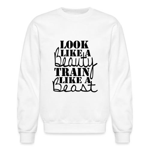Look like a Beauty Train like a Beast - Crewneck Sweatshirt