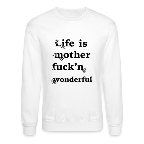 wonderful life - Unisex Crewneck Sweatshirt