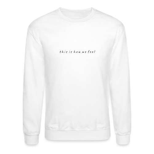 this is how we feel - Unisex Crewneck Sweatshirt