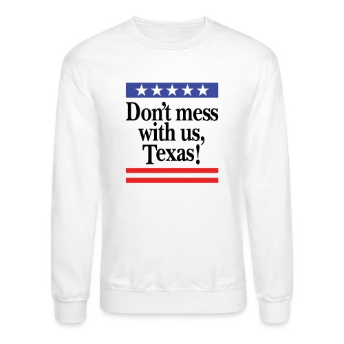 Don't mess with us, Texas - Unisex Crewneck Sweatshirt