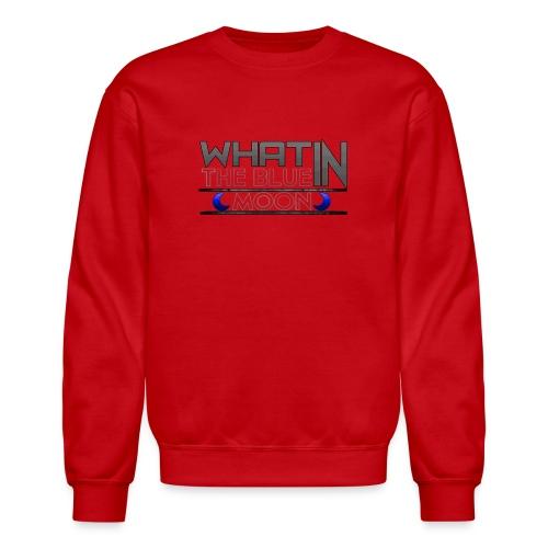 What in the BLUE MOON T-Shirt - Crewneck Sweatshirt
