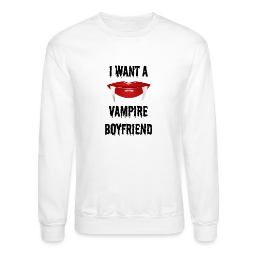 I Want a Vampire Boyfriend - Crewneck Sweatshirt