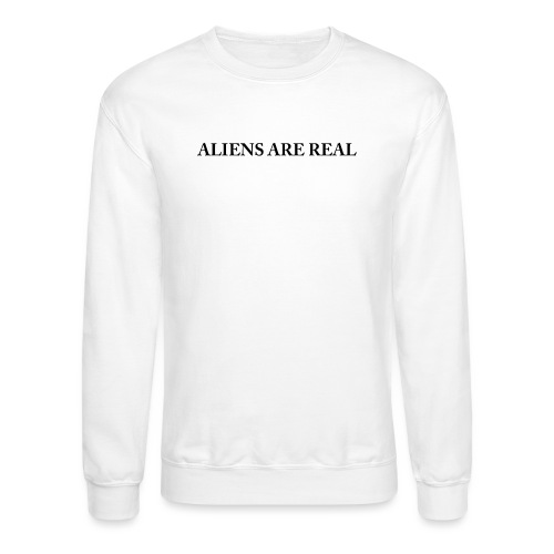 Aliens are Real - Crewneck Sweatshirt