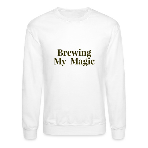 Brewing My Magic Women's Tee - Unisex Crewneck Sweatshirt