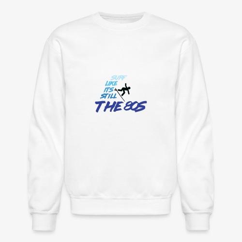 Still the 80s - Unisex Crewneck Sweatshirt