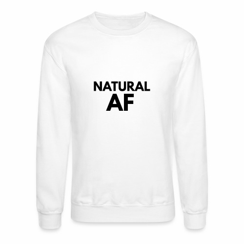 NATURAL AF Women's Tee - Crewneck Sweatshirt