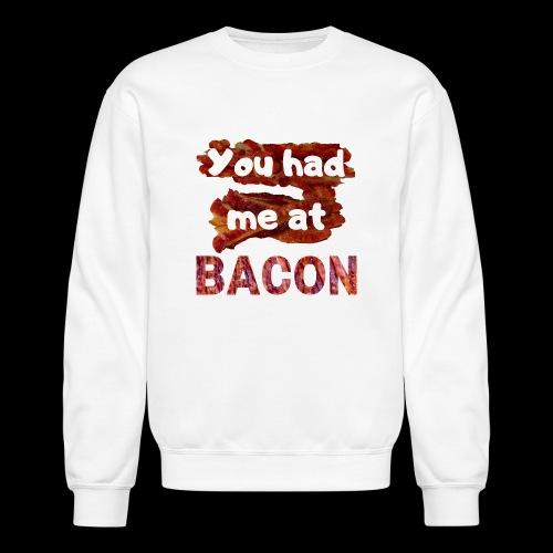 You had me at BACON - Crewneck Sweatshirt