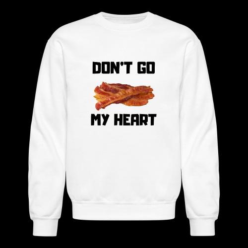 Don't go BACON my heart - Crewneck Sweatshirt