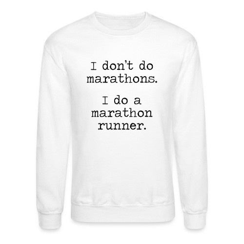 DONT DO MARATHONS - Crewneck Sweatshirt