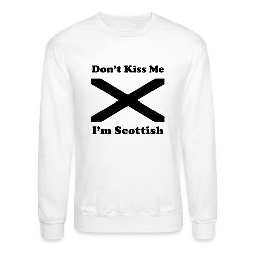Don't Kiss Me, I'm Scottish - Crewneck Sweatshirt
